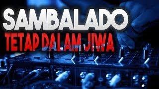 Download Mp3 House Dj Sambalado Remix Tetap Dalam Jiwa Dugem Nonstop Megamix
