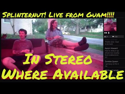 Splinternut! Live via satellite from Guam! Now in stereo