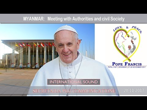 2017.11.28 - Pope Francis in Myanmar - Meeting with Authorities and civil Society