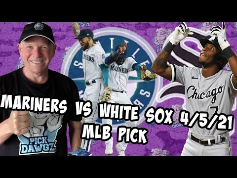 Seattle Mariners vs Chicago White Sox 4/5/21 MLB Pick and Prediction MLB Tips Betting Pick