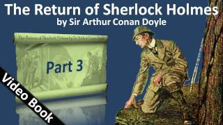 Part 3 - The Return of Sherlock Holmes Audiobook by Sir Arthur Conan Doyle (Adventures 06-08)(, 2011-09-25T17:08:15.000Z)