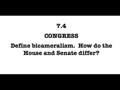 7.4 Define bicameralism and explain its effects.  How do the House and Senate differ?