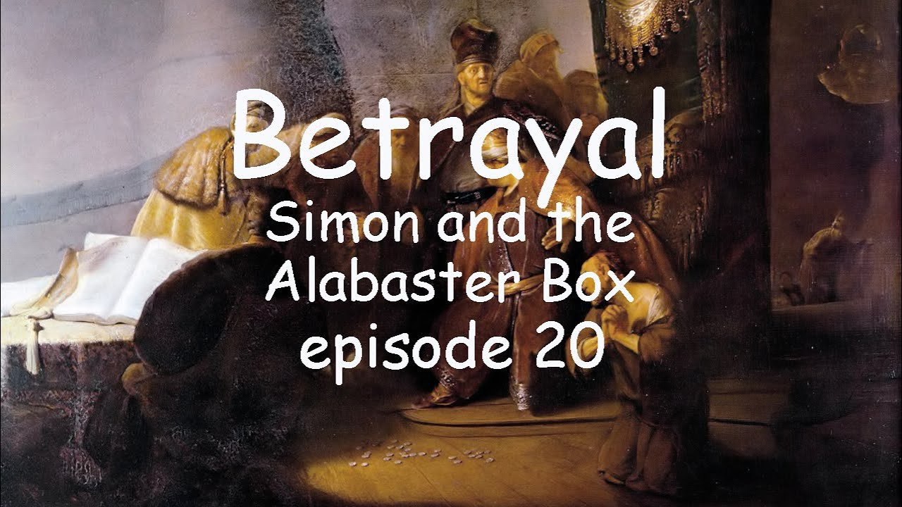 Last Supper and Jesus Arrested in the Garden. Simon and the Alabaster Box. Episode 20