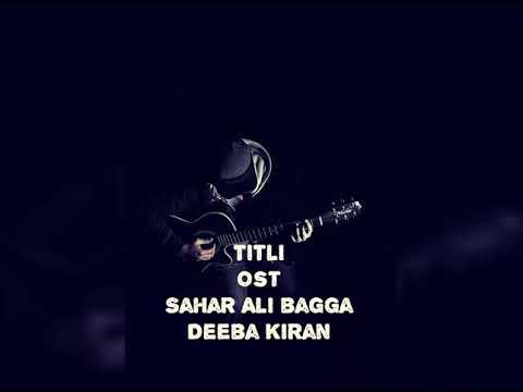 Titli ost song with lyrics | Sahar Ali bagga | Deeba Kiran