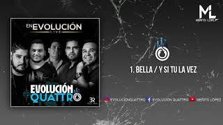 Bella / Si Tu La Vez -Evolución Quattro (2018)