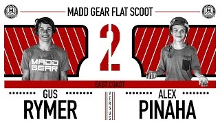 Madd Gear Flat Scoot ​2 |​ Gus Rymer ​vs​.​ ​​Alex Pinaha