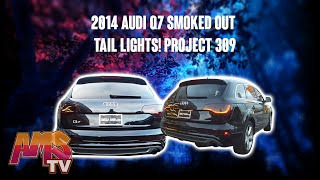 2014 AUDI Q7 SMOKED OUT TAIL LIGHTS !!! PROJECT 309