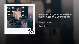 Back To You (From 13 Reasons Why – Season 2 Soundtrack)