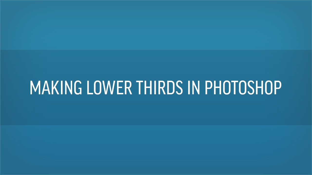 How To Make Lower Thirds In Photoshop