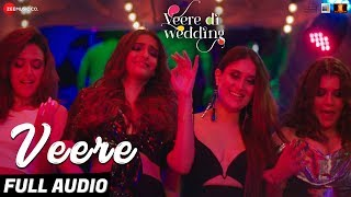 Veere Full Audio | Veere Di Wedding | Kareena Kapoor Khan, Sonam Kapoor Ahuja, Swara & Shikha