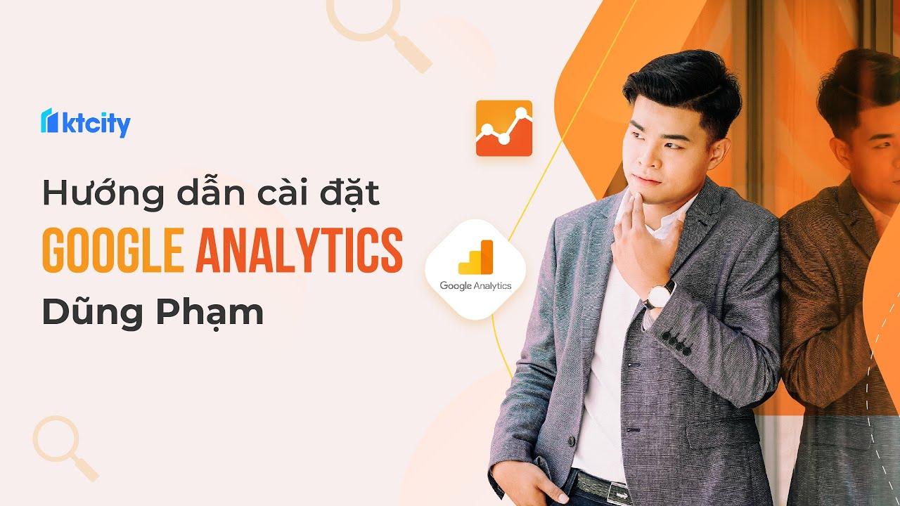 [Hướng dẫn] cài đặt Google Analytics siêu đơn giản – Dũng Phạm | KTcity