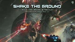 SNAILS & Kill The Noise - Shake The Ground (feat. Sullivan King & Jonah Kay)