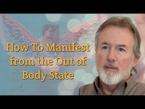 How To Manifest from the Out of Body State - William Buhlman (December 2015)