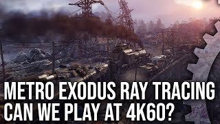 Metro Exodus Ray Tracing: Can We Run At 4K60 Locked?
