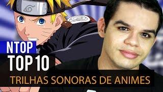 TOP 10 Trilhas Sonoras de Animes - Ntop