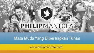 Video Kotbah Philip Mantofa : Masa Muda Yang Dipersiapkan Tuhan download MP3, 3GP, MP4, WEBM, AVI, FLV Mei 2018