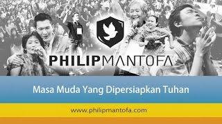 Kotbah Philip Mantofa : Masa Muda Yang Dipersiapkan Tuhan