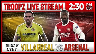 VILLARREAL 2-1 ARSENAL | EUROPA LEAGUE SEMI FINAL 1ST LEG WATCHALONG W/TROOPZ & ZAH