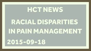 Racial Disparities in Pain Management in Children - HCT News - Sept. 18, 2015