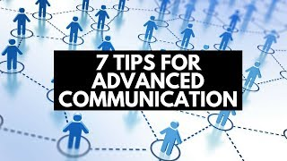 7 Tips For Advanced Communication