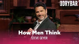 The Truth About How Men Think. Steve Geyer