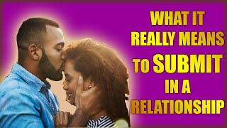 What It Really Means to Submit in a Relationship