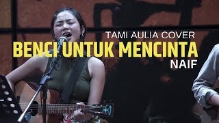 Benci Untuk Mencinta Tami Aulia Cover @silol