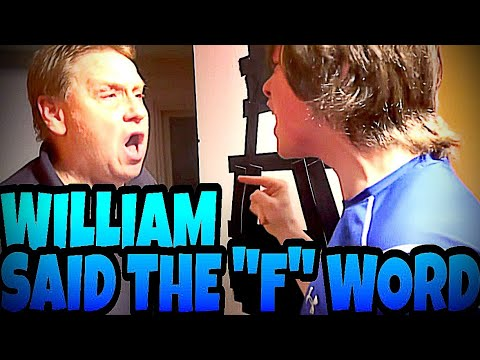 "WILLIAM SAID THE ""F"" WORD!!!"