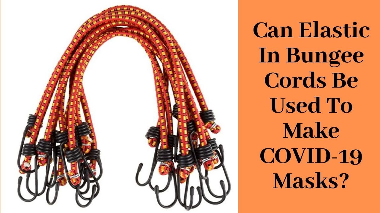 Can Elastic In Bungee Cords Be Used To Make Covid 19 Masks Youtube