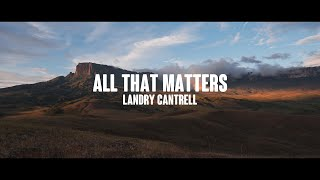 Landry Cantrell - All That Matters (Lyric Video)