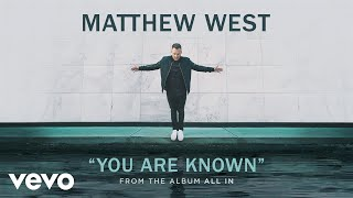 Matthew West - You Are Known (Audio)