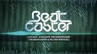 Cascada - Evacuate The Dancefloor (The Beatcaster & Fillter Bootleg Edit)