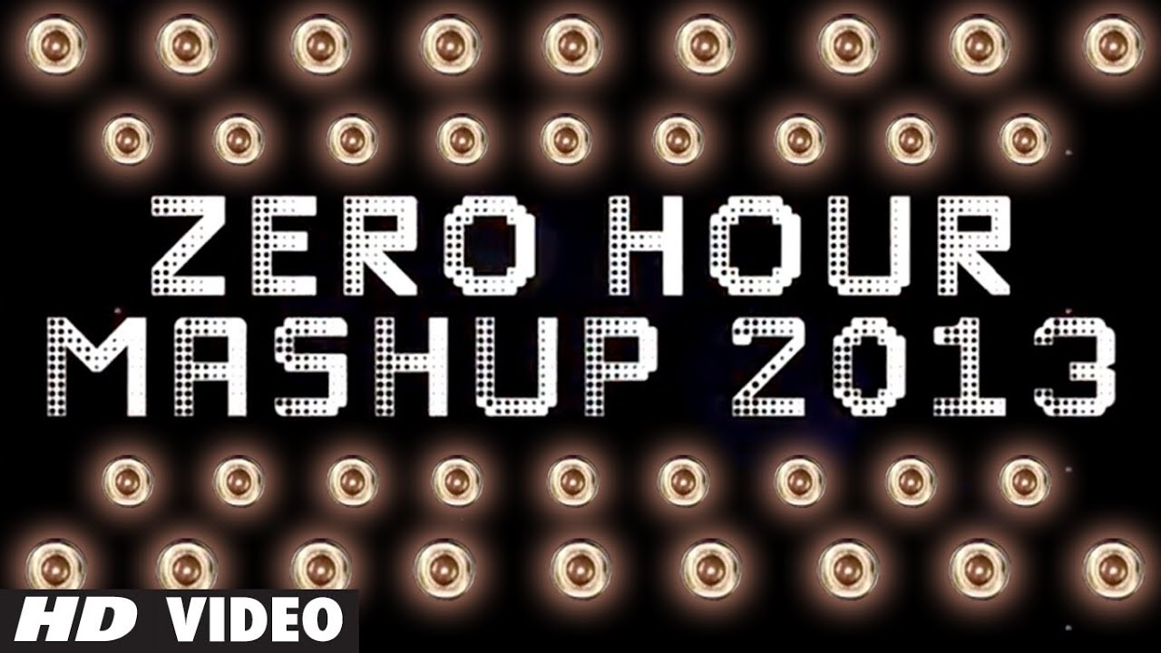Zero Hour Mashup 2013 Full Song | Best Of Bollywood