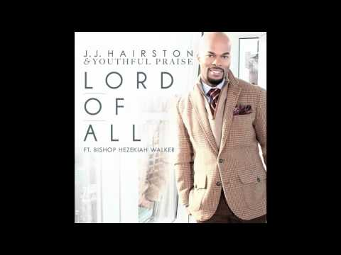 JJ Hairston & Youthful Praise - LORD OF ALL feat. Hezekiah Walker (Radio Edit) (Audio Only)