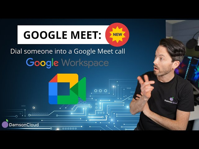 NEW in Google Meet: Dial Someone Into a Meet Call