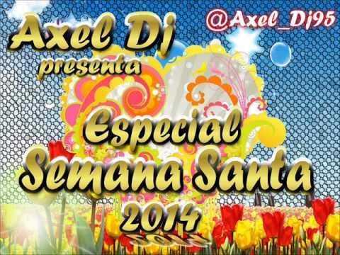 17.Axel Dj Presenta Especial Semana Santa 2014
