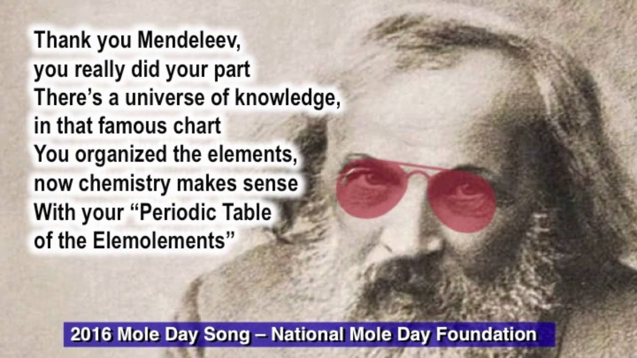 mole day song chemistry Mole day is october 23 from 6:02 am to 6:02 pm in honor of avogadro's number (602 x 10 23)a mole is a unit of measurement used when existing measurements are inadequate and its particle measurement is based on avogadro's number.
