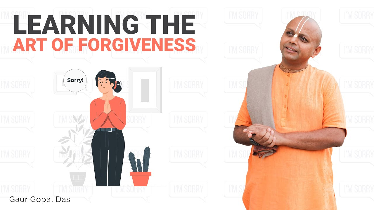 Learn to forgive and to say sorry by Gaur Gopal Das