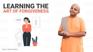 Learning the Art of Forgiveness by Gaur Gopal Das