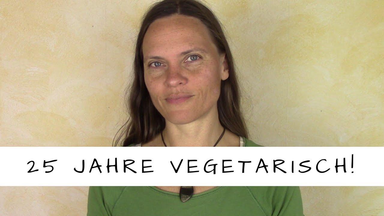 25 Jahre vegetarische Ernährung! Und ich lebe immer noch!