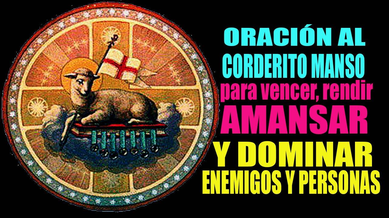 ORACIÓN AL CORDERO MANSO PARA AMANSAR, DOMINAR, RENDIR Y VENCER ...