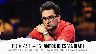 Podcast #86: Antonio Esfandiari / Magician / Pro Poker Player / $27.8M Career Live MTT Earnings