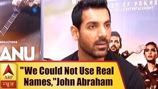 Parmanu: We Could Not Use Real Names, Says John Abraham | ABP News