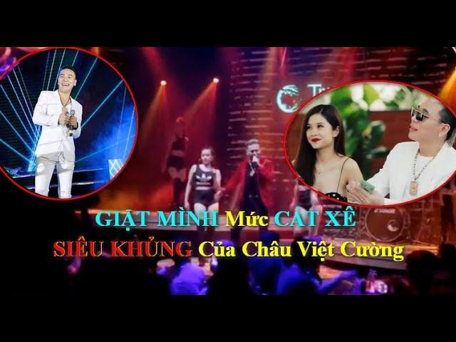 GIẬT MÌNH Mức Cat xê SIÊU KHỦNG Của Châu Việt Cường
