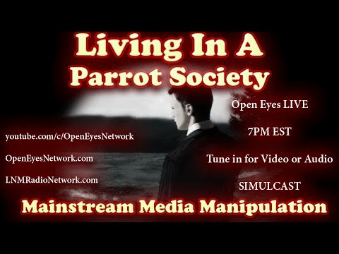 Living in a Parrot Society - Mainstream Media Manipulations and Deceptions - Open Eyes 07-29-16