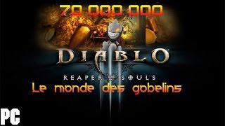Diablo 3 PC 60FPS - FR ~ T6 Le Pactole Le royaume des gobelin 70 000 000 en 6 minutes 30 ^^