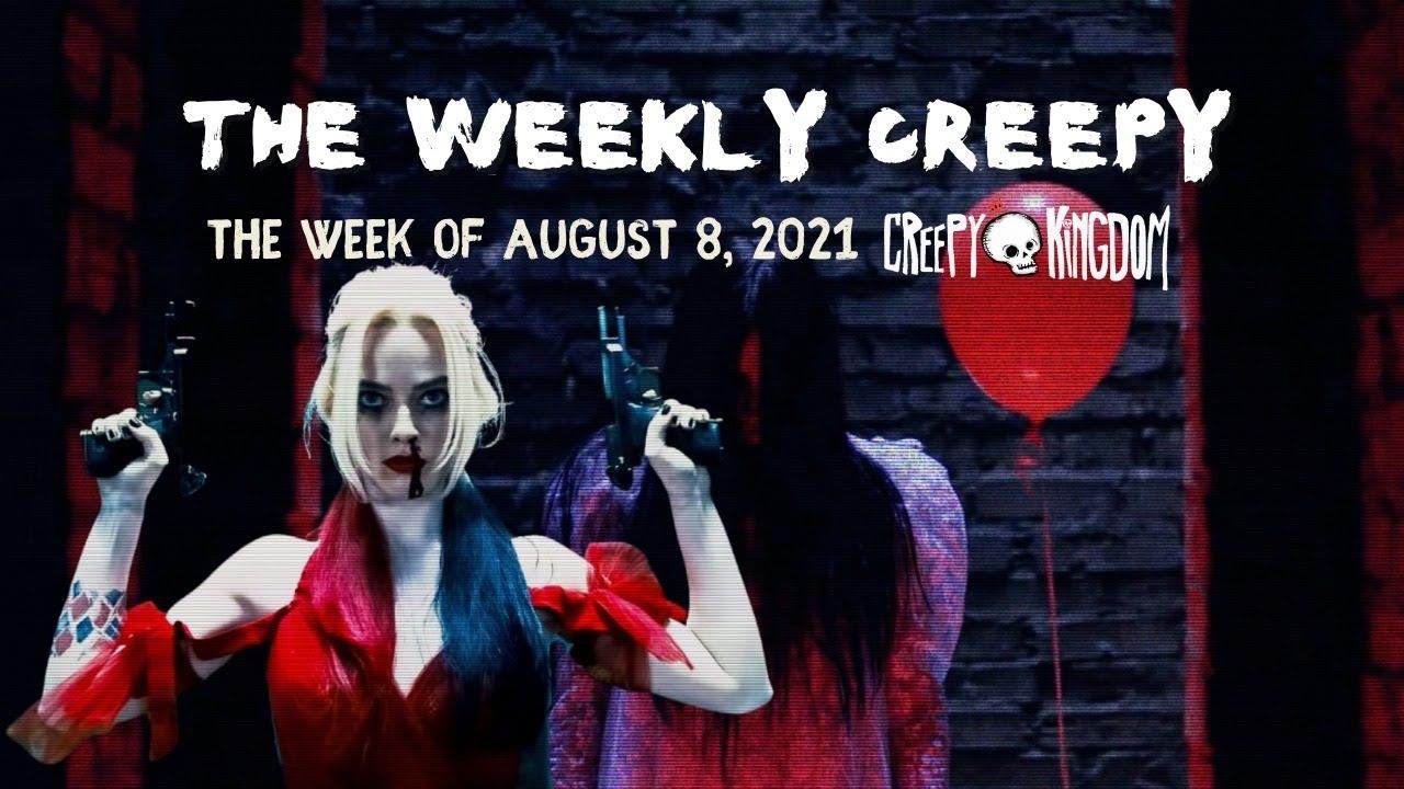 The Weekly Creepy 8-8-21