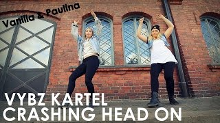 Vybz Kartel - Crashing head on | Dancing by Vanilla & Paulina | Unleash (FIN)