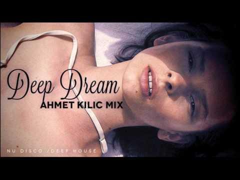 DEEP DREAM - AHMET KILIC (Deep House / Chil Out / Nu Disco Mix)