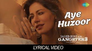 Aye Huzoor | Lyrical | Saheb Biwi Aur Gangster 3 | Sanjay | Jimmy | Chitrangada | Sunidhi | Shaan